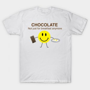 T-shirt - Chocolate Not Just for Breakfast Anymore